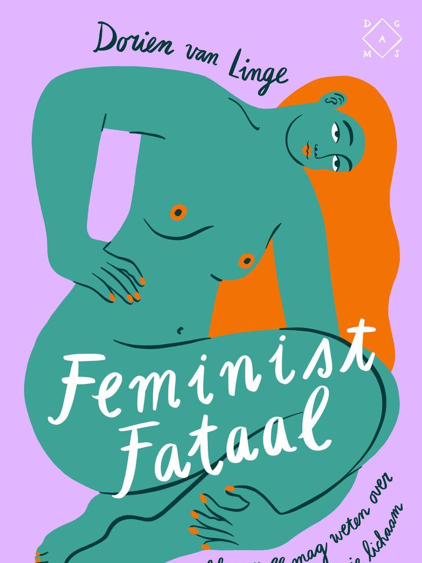 Feminist Fataal - Dorien van Linge. Met illustraties van Bodil Jane, kijk-, lees- en luistertips en een Feminisme ABC., GF
